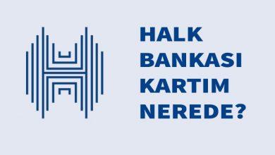 Halk Bankası Kartım Nerede?