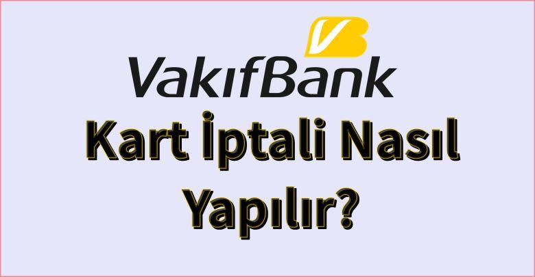Vakıfbank banka kart iptali