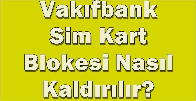 Photo of Vakıfbank Sim Kart Bloke Kaldırma | ATM, Mobil, Çağrı Merkezi