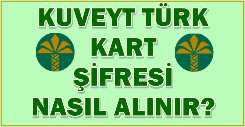 Kuveyt Türk atm kartı şifre alma